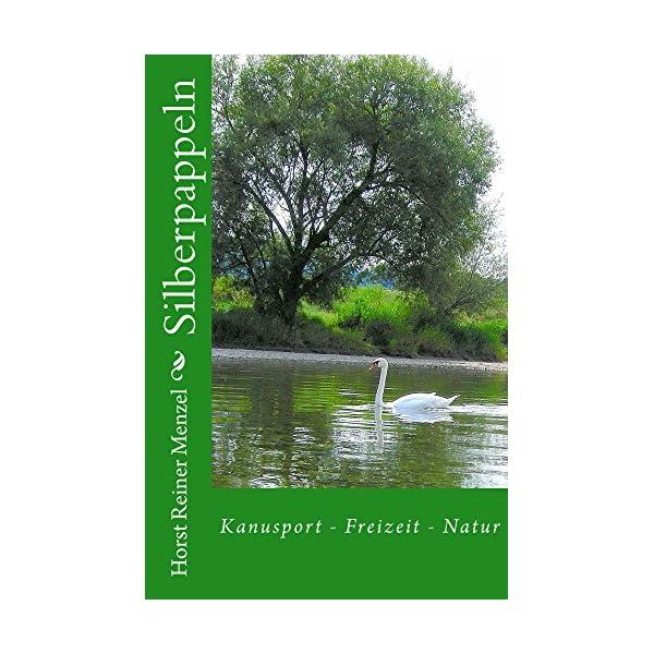 Silberpappeln: Kanusport - Paddeln - Freizeit (German Edition) 1 spesavip