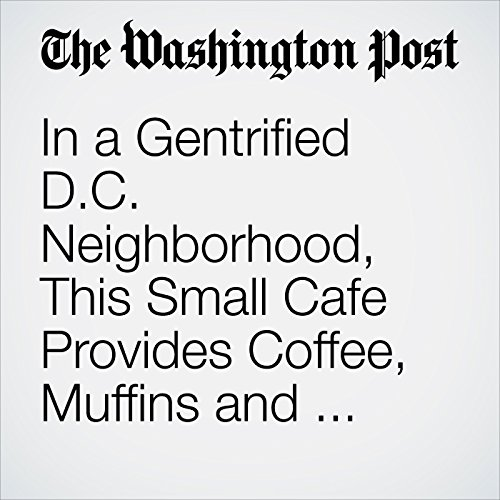 In a Gentrified D.C. Neighborhood, This Small Cafe Provides Coffee, Muffins and Hope for Racial Unity copertina