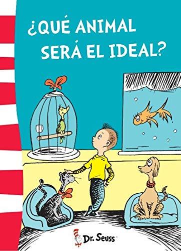 ¿Qué animal será el ideal? (Colección Dr. Seuss)
