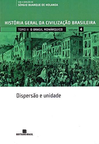 HGCB - Vol. 4 - O Brasil monárquico: dispersão e Unidade