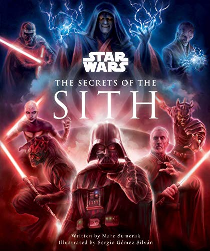 Star Wars the Secrets of the Sith: Dark Side Knowledge from the Skywalker Saga, the Clone Wars, Star Wars Rebels, and More