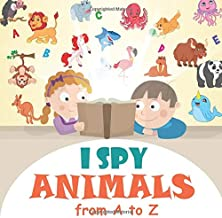 I Spy Animals from A to Z: A Fun Activity and Guessing Game for Little Kids, Toddler and Preschool Ages 2-5
