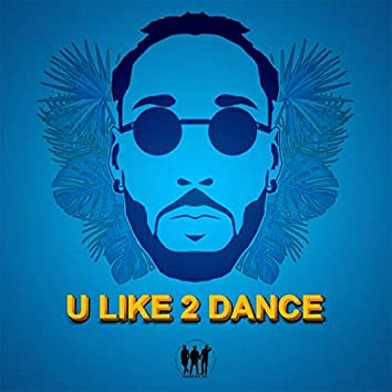 U Like 2 Dance