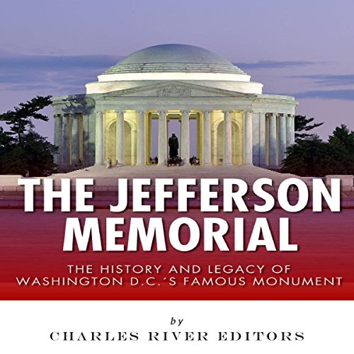 The Jefferson Memorial: The History of Washington D.C.'s Famous Monument audiobook cover art