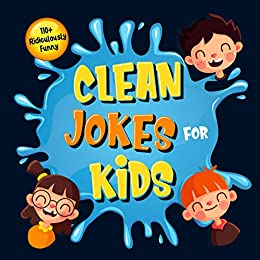110 Ridiculously Funny Clean Jokes For Kids So Terrible Even Adults Seniors Will Laugh