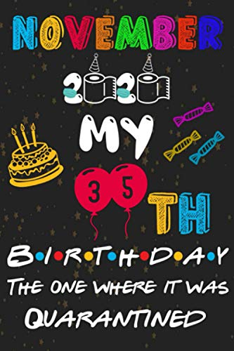 November 2020 My 35th Birthday The One Where It Was Quarantined: Birthday card alternative, 35th birthday decorations for Men & women, Fall Autumn Cover, Quarantine Notebook Gift