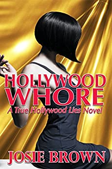 Hollywood Whore (A True Hollywood Lies Novel) by [Josie Brown]
