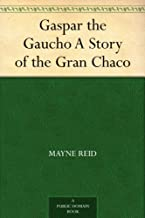 Gaspar the Gaucho A Story of the Gran Chaco