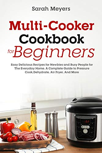 Learn More About Multi-Cooker Cookbook for Beginners: Easy Delicious Recipes for Newbies and Busy Pe...