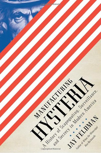 Image of Manufacturing Hysteria: A History of Scapegoating, Surveillance, and Secrecy in Modern America