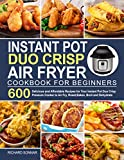 Instant Pot Duo Crisp Air Fryer Cookbook: 600 Delicious and Affordable Recipes for Your Instant Pot Duo Crisp Pressure Cooker to Air Fry, Roast, ... air fryer recipes and air fryer oven recipes)
