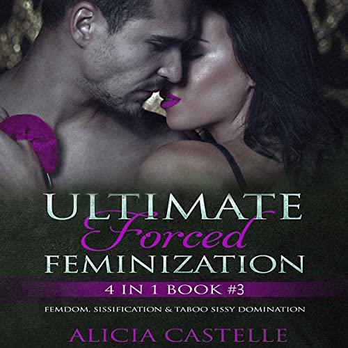 Ultimate Forced Feminization, Sissy & Sissification, Box Set #3 cover art