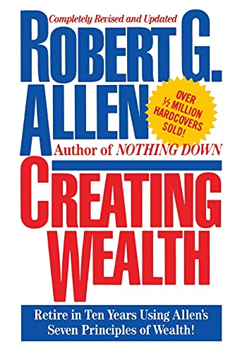Creating Wealth: Retire in Ten Years Using Allen's Seven Principles