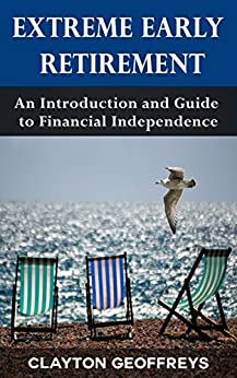 Extreme Early Retirement: An Introduction and Guide to Financial Independence (Retirement Books) by [Clayton Geoffreys]