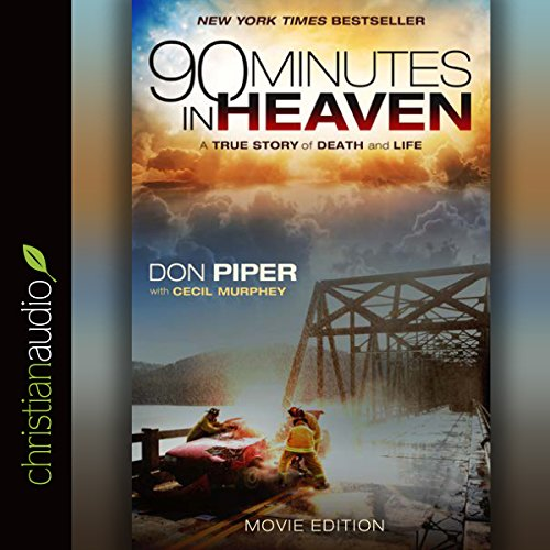 90 Minutes in Heaven     A True Story of Death and Life - Movie Edition              By:                                                                                                                                 Don Piper,                                                                                        Cecil Murphey                               Narrated by:                                                                                                                                 Don Piper                      Length: 8 hrs and 15 mins     Not rated yet     Overall 0.0