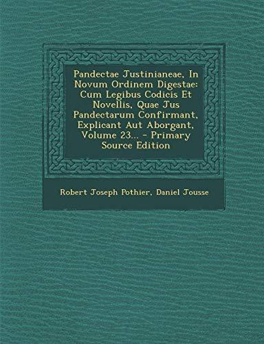 Pandectae Justinianeae, in Novum Ordinem Digestae: Cum Legibus Codicis Et Novellis, Quae Jus Pandectarum Confirmant, Explicant Aut Aborgant, Volume 23