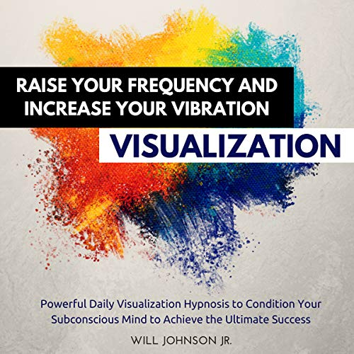 Raise Your Frequency and Increase Your Vibration Visualization audiobook cover art