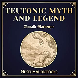 Teutonic Myth and Legend                   By:                                                                                                                                 Donald Mackenzie                               Narrated by:                                                                                                                                 Andrea Giordani                      Length: 16 hrs and 59 mins     Not rated yet     Overall 0.0