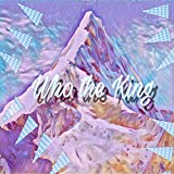 Who the King [Explicit]