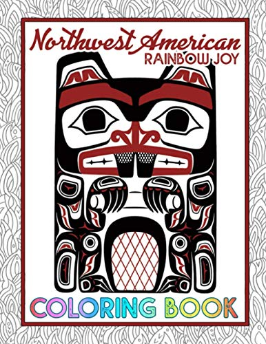 Rainbow Joy - Northwest American Coloring Book: Suitable For All Ages, Boys & Girls, Ideal Gift, Stress Relief, The Pacific Northwest Culture Art