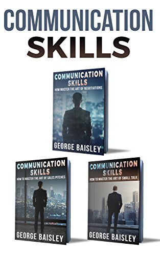 Communication Skills: 3 Books - Negotiations & Sales Pitches & Small Talk - The Art Of Communication (Communication Skills,Social Skills,Charisma,Conversation,Body ... Language,Confidence,Public Speaking Book 4)
