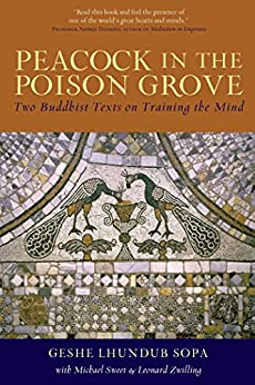 Peacock in the Poison Grove: Two Buddhist Texts on Training the Mind by [Lhundub Sopa, Leonard Zwilling, Matthew J. Sweet]