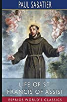 Life of St. Francis of Assisi (Esprios Classics)