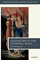 Character Evidence in the Criminal Trial (Oxford Monographs on Criminal Law and Justice)