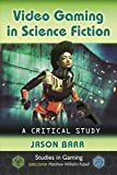 Video Gaming in Science Fiction: A Critical Study (Studies in Gaming) (English Edition)