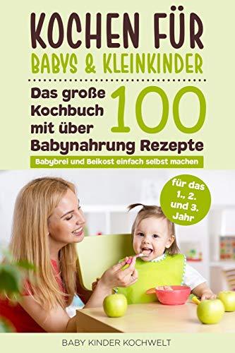 Kochen für Babys & Kleinkinder: Das große Kochbuch mit über...