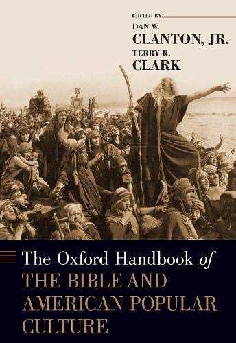 Compare Textbook Prices for The Oxford Handbook of the Bible and American Popular Culture OXFORD HANDBOOKS SERIES 1 Edition ISBN 9780190461416 by Clanton  Jr., Dan W.,Clark, Terry R.