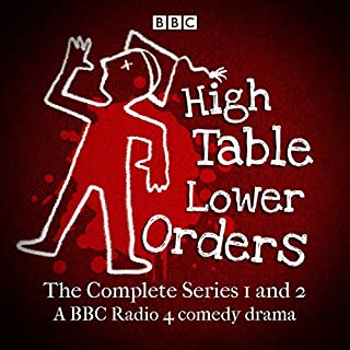 High Table, Lower Orders: The Complete Series 1 and 2     The BBC Radio 4 Comedy Drama              By:                                                                                                                                 Mark Tavener                               Narrated by:                                                                                                                                 Geoffrey Palmer,                                                                                        Samuel West,                                                                                        Rebecca Front,                   and others                 Length: 5 hrs and 34 mins     38 ratings     Overall 4.8