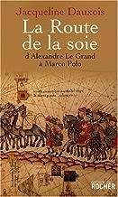 La Route de la soie : D'Alexandre le Grand à Marco Polo