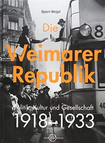 Die Weimarer Republik: Politik, Kultur und Gesellschaft: Politik, Kultur und Gesellschaft 1918-1933