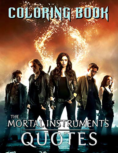 The Mortal Instruments Coloring Book (Quotes): A Fascinating Book With Many Images The Mortal Instruments And Quotes For Relaxation And Stress Relief