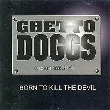 Born to Kill the Devil
