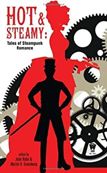 Hot and Steamy: Tales of Steampunk Romance by [Jean Rabe, Martin H. Greenberg]