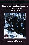 Pioneros Puertorriqueños en Nueva York 1917-1947 (Recovering the U.S. Hispanic Literary Heritage Series)
