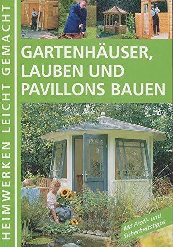Gartenhäuser, Lauben und Pavillons bauen