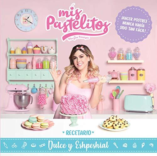 Mis pastelitos: Recetario dulce y eshpeshial