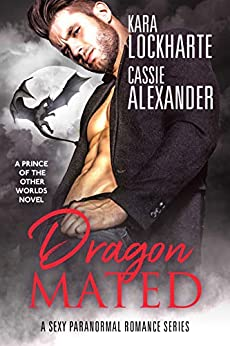Dragon Mated: Sexy Urban Fantasy Romance (Prince of the Other Worlds Book 4) by [Kara Lockharte, Cassie Alexander]