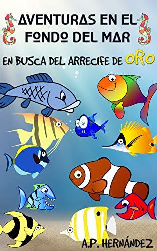 Aventuras en el fondo del mar. En busca del arrecife de oro: Un divertido libro de peces para niños (Explora el mundo de los animales nº 2)