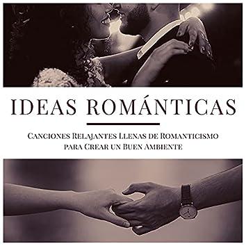 Ideas Románticas: Canciones Relajantes Llenas de Romanticismo para Crear un Buen Ambiente