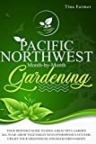 Pacific Northwest Month-by-Month Gardening: Your Monthly Guide to Have a Beautiful Garden All Year. Grow Vegetables with Hydroponics Systems. Create Your Greenhouse and Backyard Garden
