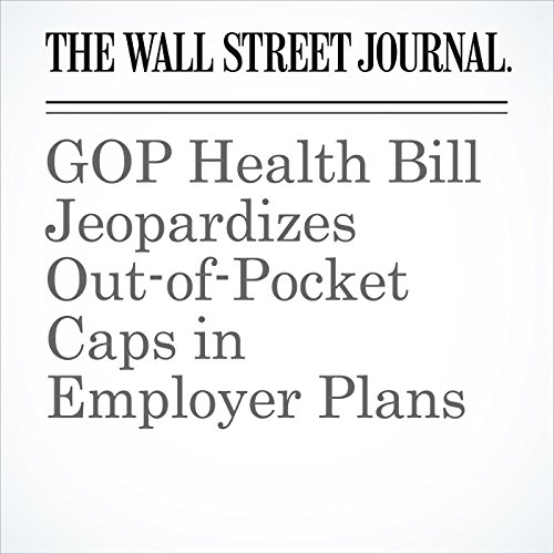 GOP Health Bill Jeopardizes Out-of-Pocket Caps in Employer Plans copertina