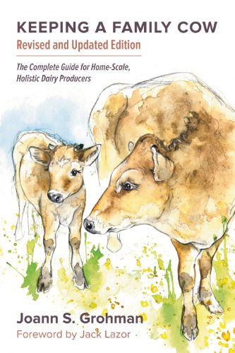 Keeping a Family Cow: The Complete Guide for Home-Scale, Holistic Dairy Producers, 3rd Edition by [Joann S. Grohman]