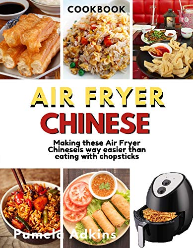 Air Fryer Chinese CookBook: Air Fryer Chinese Recipes is Way Easier Than Eating With Chopsticks Will Ever Be (Air Fryer CookBook Book 5) (English Edition)