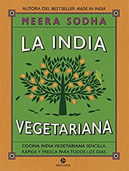 La India vegetariana  Cocina india vegetariana sencilla rápida y fresca para todos los días  Neo-Cook   Spanish Edition