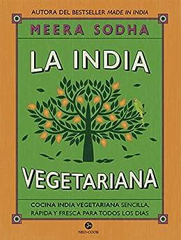 La India vegetariana: Cocina india vegetariana sencilla, rápida y fresca para todos los días (Neo-Cook) (Spanish Edition) by [Meera Sodha, Blanca González Villegas]