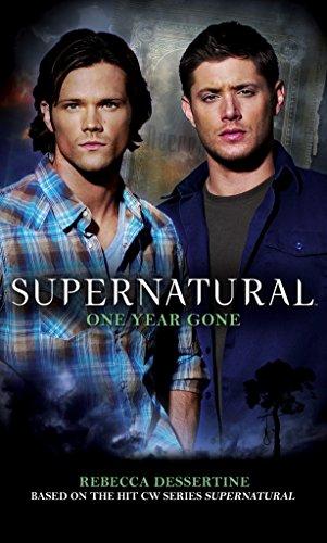 Compare Textbook Prices for Supernatural: One Year Gone Media tie-in Edition ISBN 9780857680990 by Dessertine, Rebecca,Kripke, Eric